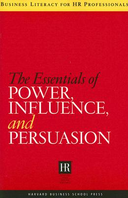 The Essentials of Power, Influence, and Persuasion - Harvard Business School Publishing (Creator)