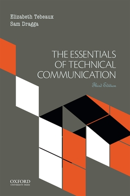 The Essentials of Technical Communication - Tebeaux, Elizabeth, and Dragga, Sam