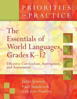 The Essentials of World Languages, Grades K-12: Effective Curriculum, Instruction, and Assessment - Jensen, Janis, and Sandrock, Paul, and Franklin, John