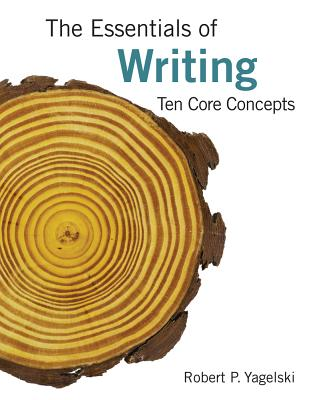 The Essentials of Writing: Ten Core Concepts - Yagelski, Robert P