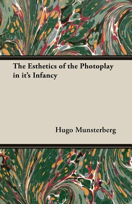 The Esthetics of the Photoplay in it's Infancy - Munsterberg, Hugo