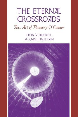 The Eternal Crossroads: The Art of Flannery O'Connor - Driskell, Leon V, and Brittain, Joan T