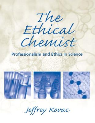 The Ethical Chemist: Professionalism and Ethics in Science - Kovac, Jeffrey