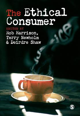 The Ethical Consumer - Harrison, Rob, and Newholm, Terry, Mr., and Shaw, Deirdre