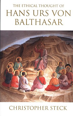 The Ethical Thought of Hans Urs Von Balthasar - Steck, Christopher J