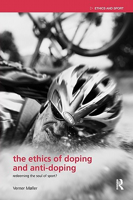 The Ethics of Doping and Anti-Doping: To Redeem the Soul of Sport - Moller, Verner
