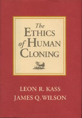 The Ethics of Human Cloning - Kass, Leon R, and Wilson, James K