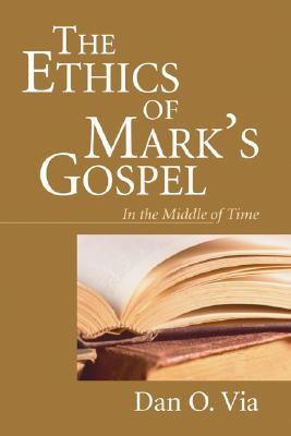 The Ethics of Mark's Gospel: In the Middle of Time - Via, Dan O