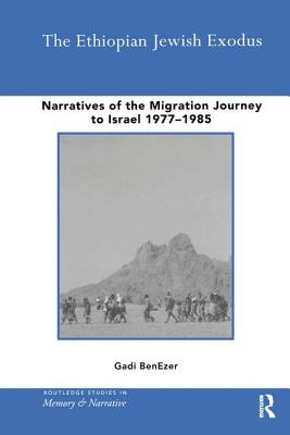 The Ethiopian Jewish Exodus: Narratives of the Journey - BenEzer, Gadi