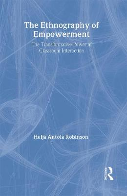The ethnography of empowerment: the transformative power of classroom interaction - Robinson, Helja Antola, and Helja, Antola Ro