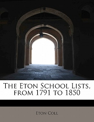 The Eton School Lists, from 1791 to 1850 - Coll, Eton