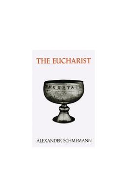 The Eucharist: Sacrament of the Kingdom - Schmemann, Alexander, and Shmeman, Aleksandr, and Kachur, Paul (Translated by)