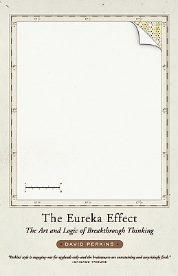 The Eureka Effect: The Art and Logic of Breakthrough Thinking - Perkins, David