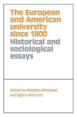 The European and American University Since 1800 - Rothblatt, Sheldon (Editor), and Wittrock, Bjorn (Editor)