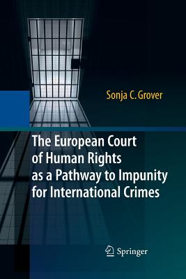 The European Court of Human Rights as a Pathway to Impunity for International Crimes - Grover, Sonja C