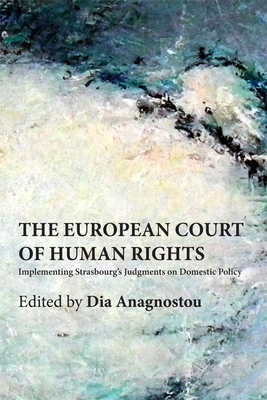 The European Court of Human Rights: Implementing Strasbourg's Judgments on Domestic Policy - Anagnostou, Dia