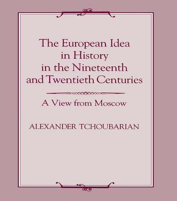 The European Idea in History in the Nineteenth and Twentieth Centuries - Tchoubarian, Alexander