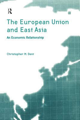 The European Union and East Asia: An Economic Relationship - Dent, Christopher M.