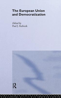 The European Union & Democratization: Reluctant States - Kubicek, Paul