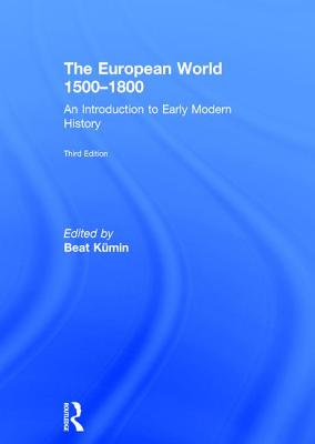 The European World 1500-1800: An Introduction to Early Modern History - Kumin, Beat (Editor)