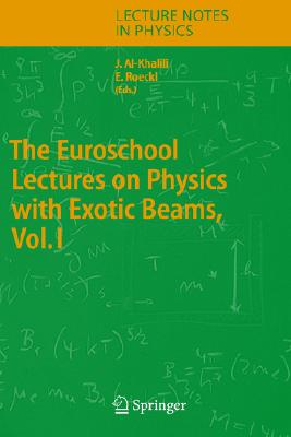 The Euroschool Lectures on Physics with Exotic Beams, Vol. I - Al-Khalili, J S (Editor), and Roeckl, Ernst (Editor)