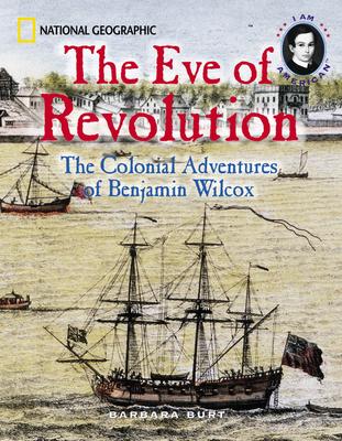 The Eve of Revolution: The Colonial Adventures of Benjamin Wilcox - Burt, Barbara