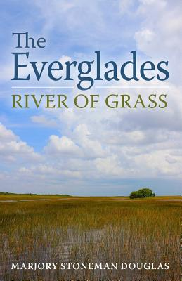 The Everglades: River of Grass - Douglas, Marjory Stoneman