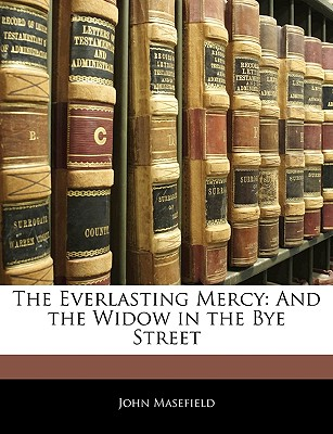The Everlasting Mercy: And the Widow in the Bye Street - Masefield, John