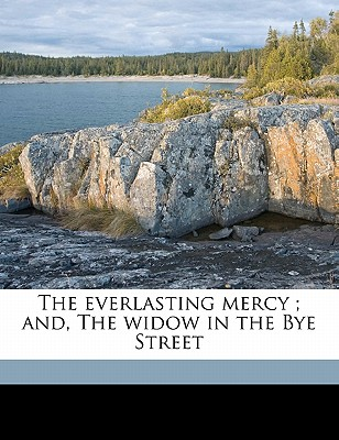 The Everlasting Mercy; And, the Widow in the Bye Street - Masefield, John