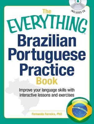 The Everything Brazilian Portuguese Practice Book: Improve your language skills with inteactive lessons and exercises - Ferreira, Fernanda, PhD