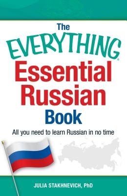 The Everything Essential Russian Book: All You Need to Learn Russian in No Time - Stakhnevich, Julia