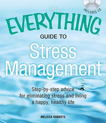 The Everything Guide to Stress Management: Step-by-Step Advice for Eliminating Stress and Living a Happy, Healthy Life - Roberts, Melissa