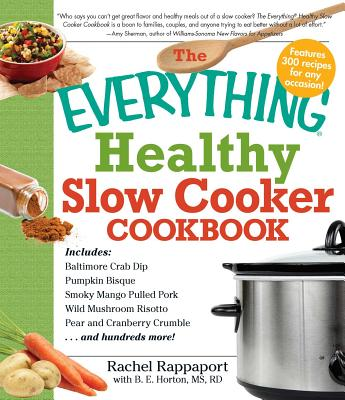 The Everything Healthy Slow Cooker Cookbook - Rappaport, Rachel, and Horton, B E