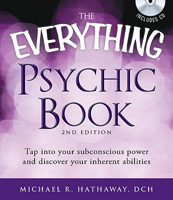 The Everything Psychic Book: Tap into Your Subconscious Power and Discover Your Inherent Abilities - Hathaway, Michael R.