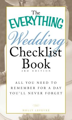 The Everything Wedding Checklist Book: All you need to remember for a day you'll never forget - Lefevre, Holly