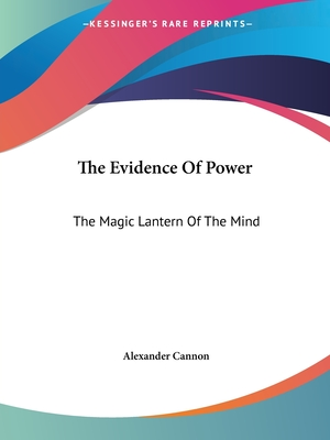 The Evidence of Power: The Magic Lantern of the Mind - Cannon, Alexander