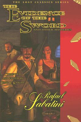 The Evidence of the Sword: And Other Mysteries - Sabatini, Rafael