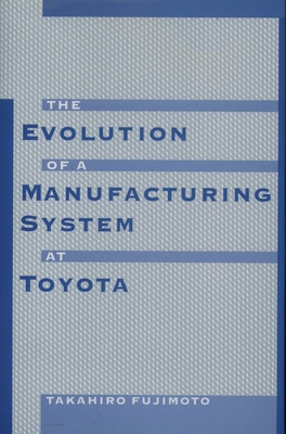 The Evolution of a Manufacturing System at Toyota - Fujimoto, Takahiro