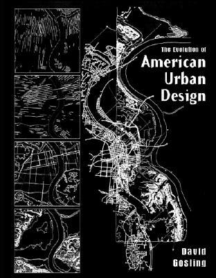 The Evolution of American Urban Design - Gosling, David