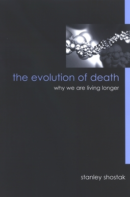 The Evolution of Death: Why We Are Living Longer - Shostak, Stanley