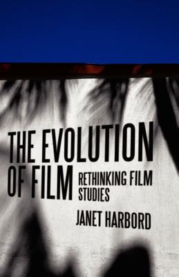 The Evolution of Film: Rethinking Film Studies - Harbord, Janet, Dr.