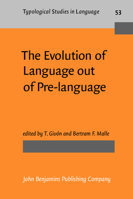 The Evolution of Language from Pre-Language - Givon, T (Editor), and Malle, Bertram F, PhD (Editor)