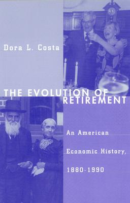 The Evolution of Retirement: An American Economic History, 1880-1990 - Costa, Dora L