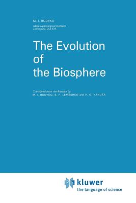 The Evolution of the Biosphere - Budyko, M I