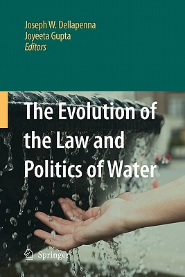 The Evolution of the Law and Politics of Water - Dellapenna, Joseph W (Editor)
