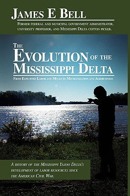 The Evolution of the Mississippi Delta: From Exploited Labor and Mules to Mechanization and Agribusiness - Bell, James E