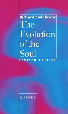 The Evolution of the Soul - Swinburne, Richard