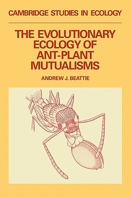 The Evolutionary Ecology of Ant-Plant Mutualisms - Beattie, Andrew James