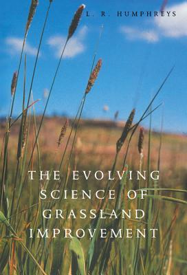 The Evolving Science of Grassland Improvement - Humphreys, Leonard Ross