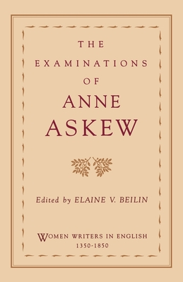The Examinations of Anne Askew - Askew, Anne, and Beilin, Elaine V (Editor)